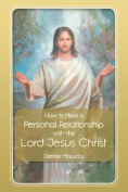 How to Have a Personal Relationship with the Lord Jesus Christ