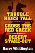 Trouble Rides Tall/Cross the Red Creek/Desert Stake-Out