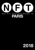 Not for Tourists Guide to Paris 2018