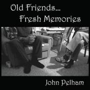 Old Friends...Fresh Memories