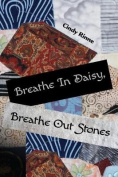 Breathe in Daisy, Breathe Out Stones