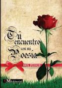 Tu Encuentro Con Mi Poesia [Spanish]