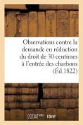 Observations Contre La Demande En Reduction Du Droit de 30 Centimes Percu A L'Entree Des [FRE]