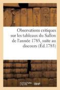 Observations Critiques Sur Les Tableaux Du Sallon de L'Annee 1785, Pour Servir de Suite [FRE]