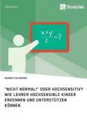 """""""Nicht Normal!"""" Oder Hochsensitiv? Wie Lehrer Hochsensible Kinder Erkennen Und Unterstutzen Konnen [GER]"""