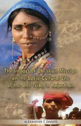 The Impact of Christian Mission on the Socio-Cultiral Life of the Bhil Tribe in Rajasthan