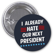 I Already Hate Our Next President 2 PACK of 7.6cm Buttons Flare by Debbie's Designs