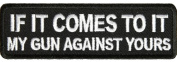IF IT COMES TO IT MY GUN AGAINST YOURS PATCH - Colour - Veteran Owned Business.