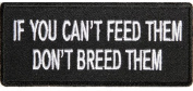 IF YOU CAN'T FEED THEM DON'T BREED THEM PATCH - Colour - Veteran Owned Business.