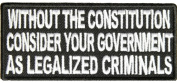 WITHOUT THE CONSTITUTION CONSIDER YOUR GOVERNMENT AS legalised CRIMINALS PATCH - Colour - Veteran Owned Business.