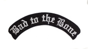BAD TO THE BONE Black w/ White Top Rocker Iron On Patch for Motorcycle Rider or Bikers Vest