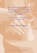 La Ceramica Comun Romana en la Bahia Gaditana en Epoca Romana