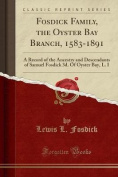 Fosdick Family, the Oyster Bay Branch, 1583-1891