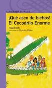 Que Asco de Bichos! El Cocodrilo Enorme  [Spanish]