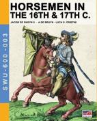 Horsemen in the 16th & 17th C.  : By Jacob de Gheyn & A.de Bruyn