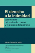 El Derecho a la Intimidad Como Limite del Poder de Control y Vigilancia del Patrono [Spanish]