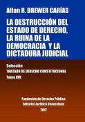 La Destruccion del Estado de Derecho, La Ruina de La Democracia y La Dictadura Judicial. Tomo XVI. Coleccion Tratado de Derecho Constitucional [Spanish]