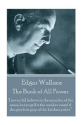 Edgar Wallace - The Book of All Power