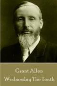 Grant Allen - Wednesday the Tenth