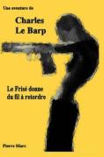 Une Aventure de Charles Le Barp - Le Frise Donne Du Fil a Retordre [FRE]