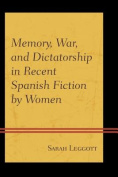 Memory, War, and Dictatorship in Recent Spanish Fiction by Women