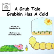 A Grub Tale - Grubkin Has a Cold