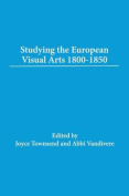 Studying the European Visual Arts 1800-1850