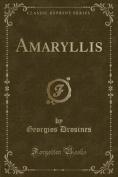 Amaryllis (Classic Reprint)