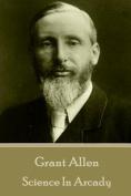 Grant Allen - Science in Arcady