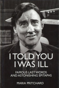 I Told You I Was Ill [Hardback]