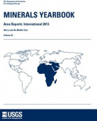 Minerals Yearbook: Area Reports: International Review 2013 Africa and the Middle East (Minerals Yearbook
