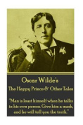 Oscar Wilde - The Happy Prince & Other Tales  : Man Is Least Himself When He Talks in His Own Person. Give Him a Mask, and He Will Tell You the Truth.