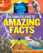 The Complete Guide to Amazing Facts About Everything [Hardback]