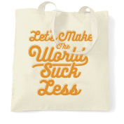 Let's Make The World Suck Less Positive Thinking Typography Graphics Design Peace Hipster Joy Shopping Tote Bag Cool Funny Gift Present Bag