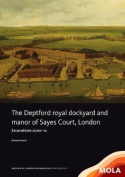 The Deptford Royal Dockyard and Manor of Sayes Court, London