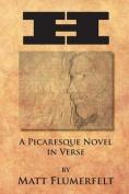 H: A Picaresque Novel in Verse