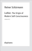 Luther. The Origin of Modern Self-Consciousness