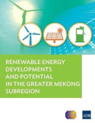 Renewable Energy Developments and Potential in the Greater Mekong Subregion