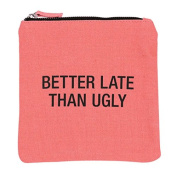 Better late then Ugly Cosmetic Bag Canvas Zip Bag