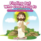 Finding Out Who God Really Is Children's Christianity Books