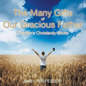 The Many Gifts of Our Gracious Father Children's Christianity Books