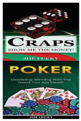 Craps & Poker  : Show Me the Money! & Mastering Winning with the Hand You Are Dealt!