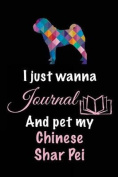 I Just Wanna Journal and Pet My Chinese Shar Pei