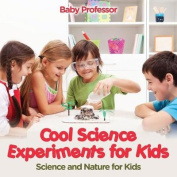 Cool Science Experiments for Kids Science and Nature for Kids