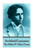 Archibald Lampman - Among the Millet & Other Poems