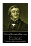 William Makepeace Thackeray - Little Travels and Roadside Sketches