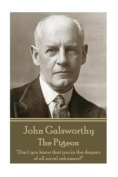 John Galsworthy - The Pigeon