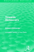 Towards Democracy (Routledge Revivals