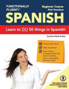 Functionally Fluent! Beginner Spanish Course, Including Full-Color Spanish Coursebook and Audio Downloads