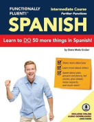 Functionally Fluent! Intermediate Spanish Course, Including Full-Color Spanish Coursebook and Audio Downloads